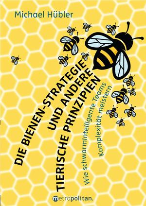 ¬Die¬ Bienen-Strategie und andere tierische Prinzipien