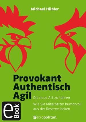 Provokant - Authentisch - Agil