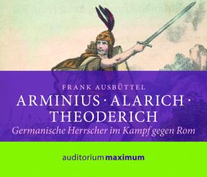 Arminius, Alarich, Theoderich