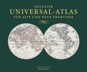 Neuester Universal-Atlas für Alte und Neue Erdkunde