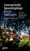 Literarische Spaziergänge durch Tübingen auf den Spuren von Hölderlin bis Härtling