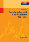 Deutsche Außenpolitik in der Ära Bismarck (1862 - 1890)