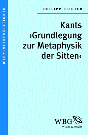 """Kants """"Grundlegung zur Metaphysik der Sitten"""""""