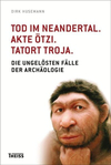 Vergrößerte Darstellung Cover: Tod im Neandertal. Akte Ötzi. Tatort Troja.. Externe Website (neues Fenster)