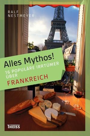 Alles Mythos! - 16 populäre Irrtümer über Frankreich