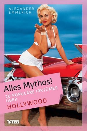 Alles Mythos! - 20 populäre Irrtümer über Hollywood