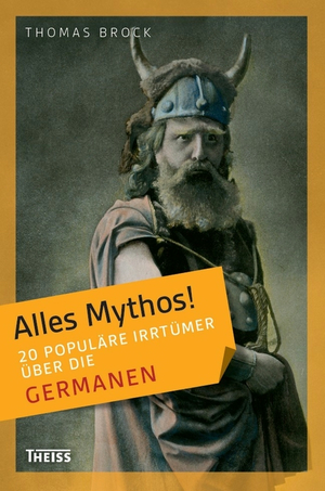 Alles Mythos! - 20 populäre Irrtümer über die Germanen