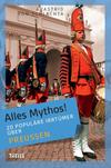 Alles Mythos! - 20 populäre Irrtümer über Preußen