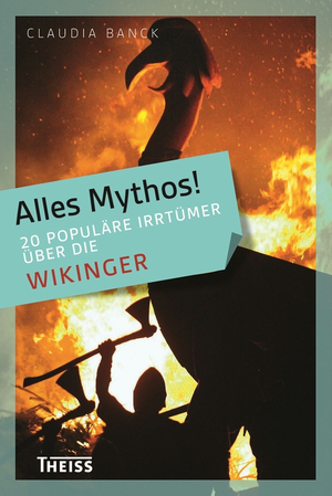 Alles Mythos! - 20 populäre Irrtümer über die Wikinger