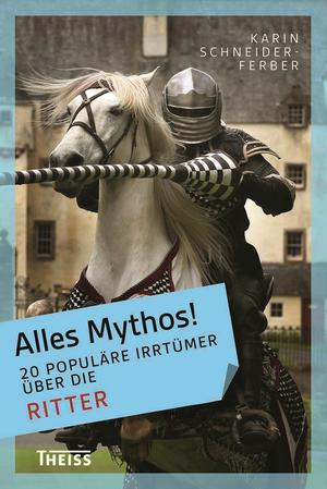 Alles Mythos! - 20 populäre Irrtümer über die Ritter