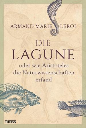 Die¬ Lagune oder wie Aristoteles die Naturwissenschaften erfand