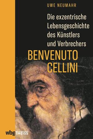 Die exzentrische Lebensgeschichte des Künstlers und Verbrechers Benvenuto Cellini
