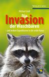 Die Invasion der Waschbären und andere Expeditionen in die wilde Natur