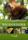 Tierparadiese unserer Erde - Regenwälder