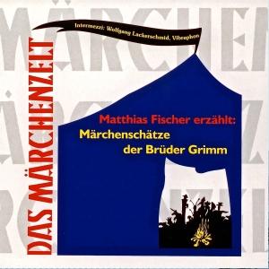 Matthias Fischer erzählt: Märchenschätze der Brüder Grimm