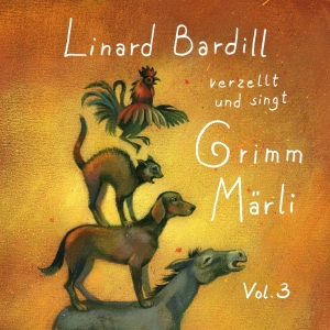 Linard Bardill verzellt und singt Grimm Märli, Vol. 3