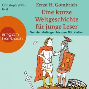 """Christoph Walz liest Ernst H. Gombrich """"Eine kurze Weltgeschichte für junge Leser - Von den Anfängen bis zum Mittelalter"""""""