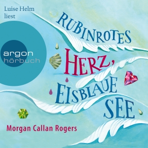 """Luise Helm liest Morgan Callan Rogers """"Rubinrotes Herz, eisblaue See"""""""