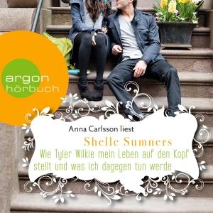 """Anna Carlsson liest Shelle Sumners """"Wie Tyler Wilkie mein Leben auf den Kopf stellt und was ich dagegen tun werde"""""""