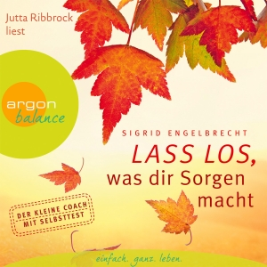 "Jutta Ribbrock liest Sigrid Engelbrecht ""Lass los, was dir Sorgen macht"""