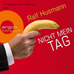 """Christoph Maria Herbst liest Ralf Husmann """"Nicht mein Tag"""""""