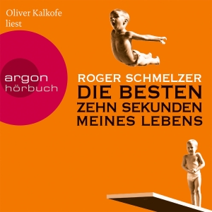 """Oliver Kalkofe liest Roger Schmelzer """"Die besten zehn Sekunden meines Lebens"""