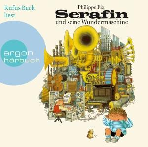 """Rufus Beck liest Philippe Fix """"Serafin und seine Wundermaschine"""""""