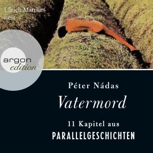 """Ulrich Matthes liest Péter Nádas """"Vatermord"""""""