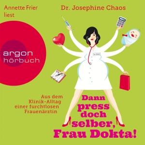 "Annette Frier liest Dr. Josephine Chaos ""Dann press doch selber, Frau Dokta!"""