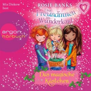 """Mia Diekow liest Rosie Banks """"Drei Freundinnen im Wunderland - Das magische Kästchen"""""""