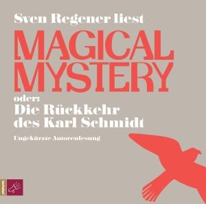 "Sven Regener liest ""Magical mystery oder: Die Rückkehr des Karl Schmidt"""