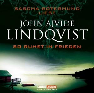 Sascha Rotermund liest John Ajvide Lindqvist, So ruhet in Frieden