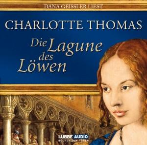 """Dana Geissler liest Charlotte Thomas """"Die Lagune des Löwen"""""""