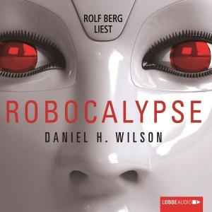Rolf Berg liest Daniel H. Wilson, Robocalypse