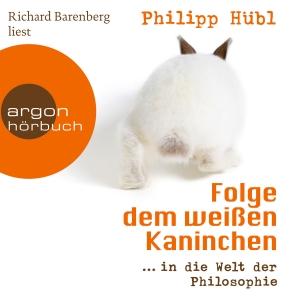 "Richard Barenberg liest Philipp Hübl ""Folge dem weißen Kaninchen"""