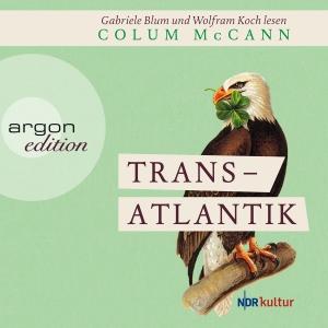 "Gabriele Blum und Wolfram Koch lesen Colum McCann ""Transatlantik"""