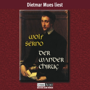 Dietmar Mues liest Wolf Serno, Der Wanderchirurg