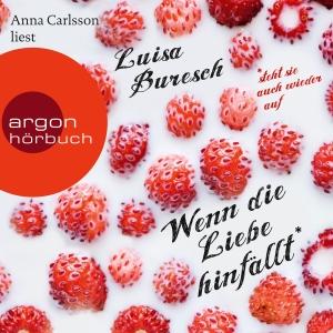 """Anna Carlsson liest Luisa Buresch """"Wenn die Liebe hinfällt"""""""