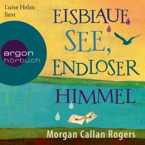 """Luise Helm liest """"Eisblaue See, endloser Himmel"""", Morgan Callan Rogers"""