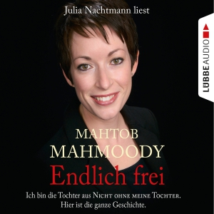 Julia Nachtmann liest Mahtob Mahmoody, Endlich frei