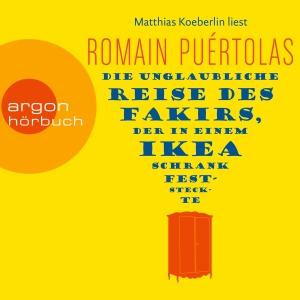 """Matthias Koeberlin liest Romain Puértolas """"Die unglaubliche Reise des Fakirs, der in einem Ikea-Schrank feststeckte"""""""