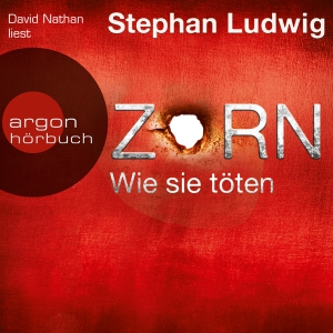 "David Nathan liest Stephan Ludwig ""Zorn - Wie sie töten"""