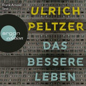 """Frank Arnold liest Ulrich Peltzer """"Das bessere Leben"""""""