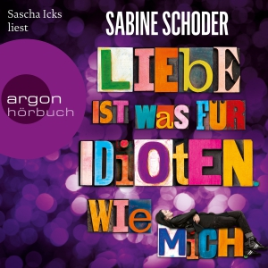 """Sascha Icks liest Sabine Schoder """"Liebe ist was für Idioten. Wie mich"""""""