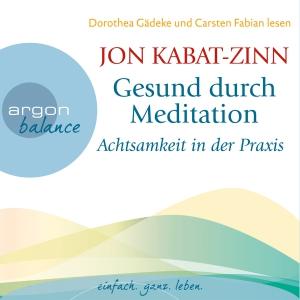 """Dorothea Gädeke und Carsten Fabian lesen Jon Kabat-Zinn """"Gesund durch Meditation - Achtsamkeit in der Praxis"""""""