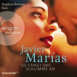 "Stephan Benson liest Javier Marías ""So fängt das Schlimme an"""