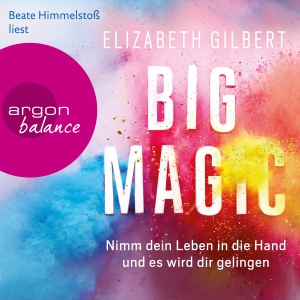 "Beate Himmelstoß liest Elizabeth Gilbert ""Big Magic"""