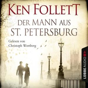 Christoph Wortberg liest Ken Follett, Der Mann aus St. Petersburg