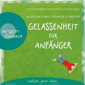 """Jutta Ribbrock und Carsten Fabian lesen Aljoscha Long, Ronald Schweppe """"Gelassenheit für Anfänger"""""""