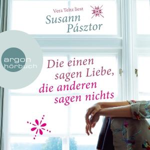 """Vera Teltz liest Susann Pásztor """"Die einen sagen Liebe, die anderen sagen nichts"""""""